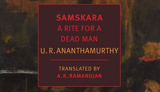 In Review Samskara A Rite For A Dead Man By Ur Ananthamurthy