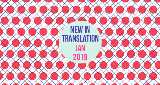 What's New in Translation: January 2019 - Asymptote Blog