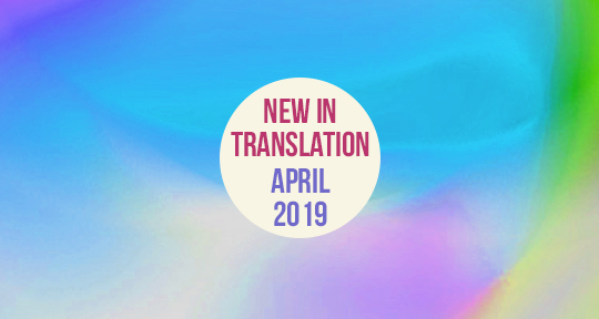 What's New in Translation: April 2019 - Asymptote Blog
